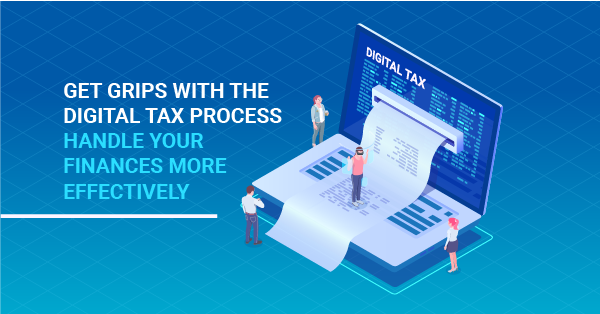Get to grips with the digital tax process to handle your finances more effectively