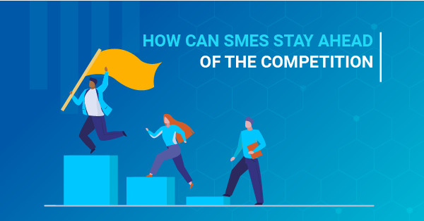 How can SMEs stay ahead of the competition