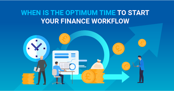 When is the optimum time to start your finance workflow