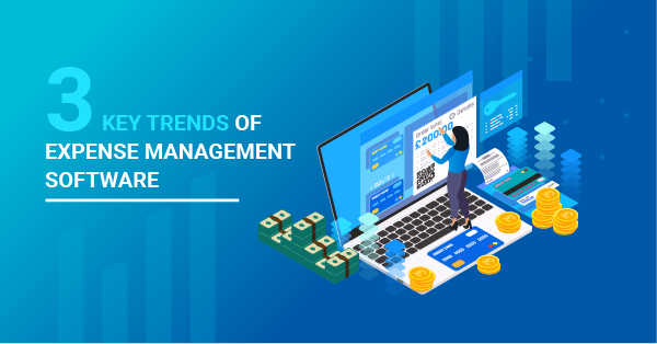 3 Key Trends of Expense Management Software