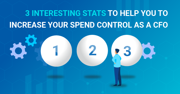 3 interesting stats to help you to increase your spend control as a CFO