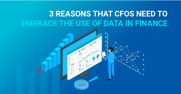 3 reasons that CFOs need to embrace the use of data in finance