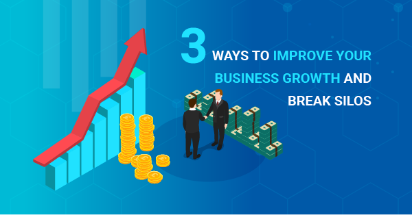 3 ways to improve your business growth and break silos