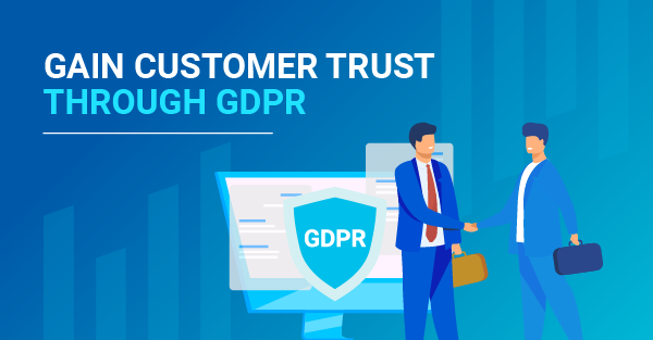 How can your business gain customer trust through the GDPR?