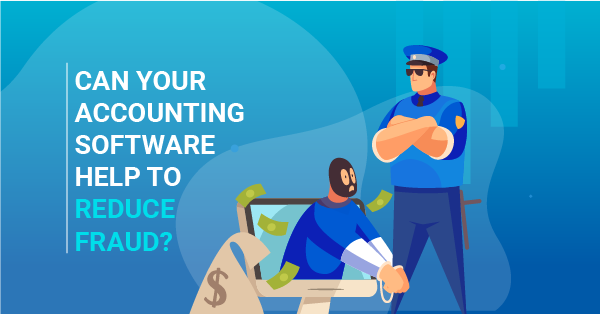 Can your accounting software help to reduce fraud?