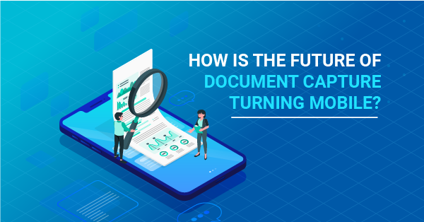 How is the future of document capture turning mobile?