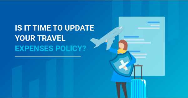 Is it time to update your Travel Expenses Policy?