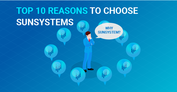 Top 10 Reasons to choose SunSystems as your Financial Management Solution