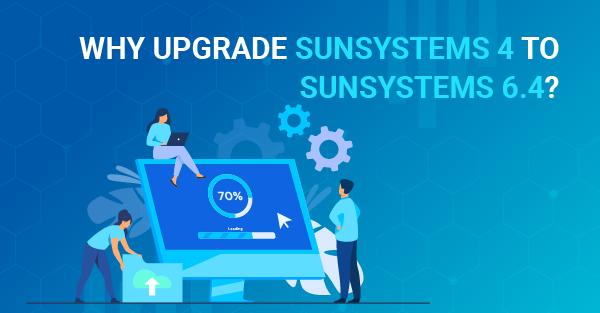 Why upgrade SunSystems 4 to SunSystems 6.4?