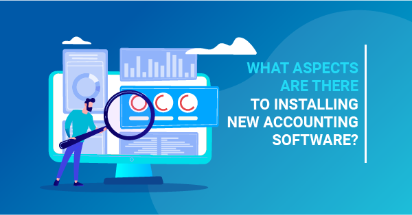 What aspects are there to installing new accounting software?