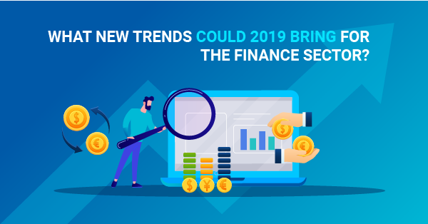 What new trends could 2019 bring for the finance sector?