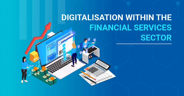 What is the role of digitalisation within the financial services sector?