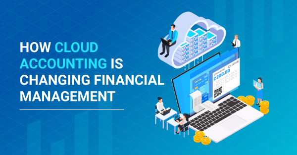 7 Ways Cloud Accounting is Impacting Financial Management