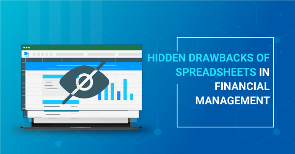 4 Hidden Drawbacks of Spreadsheets in Financial Management (and What to Do About It)