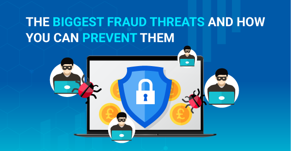 The Biggest Fraud Threats and How You Can Prevent Them
