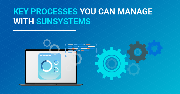 6 Key Processes You Can Manage with Infor SunSystems