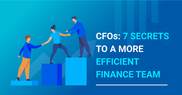 CFOs: Want to Make Your Finance Team More Efficient? Try These 7 Ideas