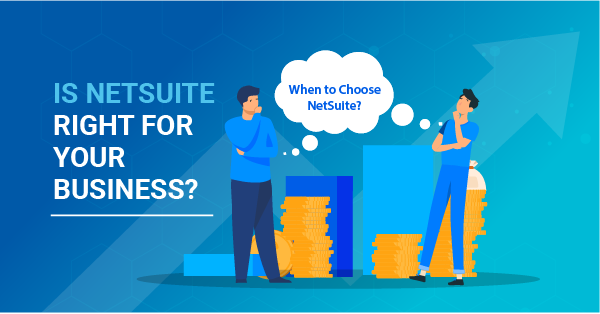 Choosing Your ERP Software: Is NetSuite Right for Your Business?