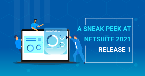 A Sneak Peek at NetSuite 2021 Release 1