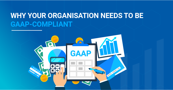 Why Your Organisation Needs to Be GAAP-Compliant