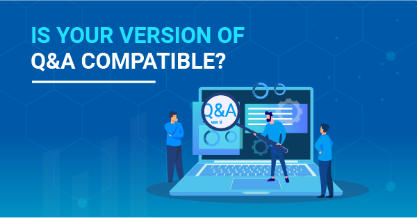 Is Your Version Of Q&A Compatible?