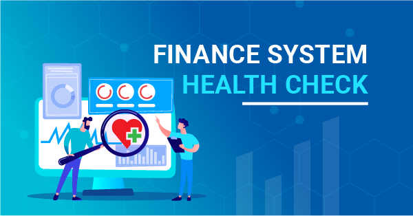Finance System Health Check: Is Your Current Accounting System Performing At Its Best?