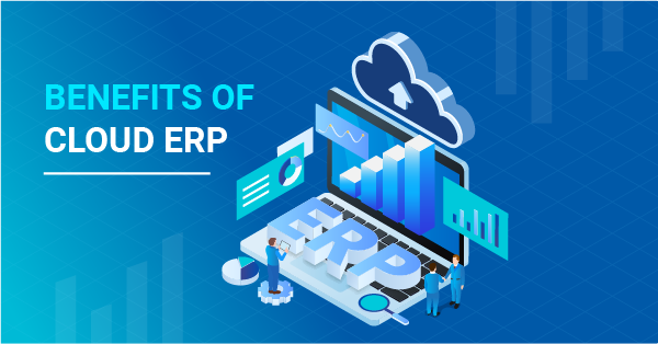 Benefits of Cloud ERP: To Innovate or Stay Put with Old Business Systems?
