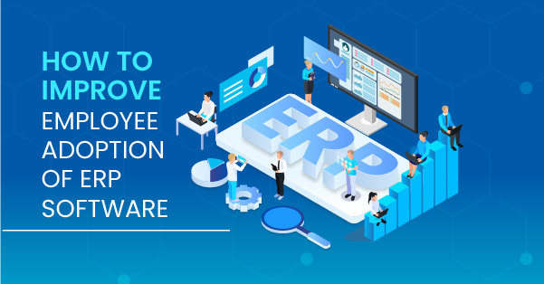 How to Improve Employee Adoption of ERP Software (7 Tips that Work)