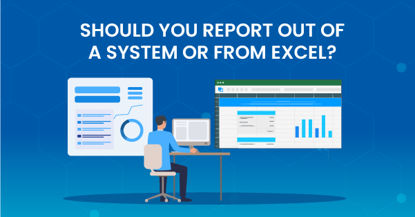 Should You Report Out of a System or from Excel?