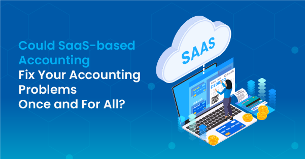Could SaaS-based Accounting Fix Your Accounting Problems Once and For All?