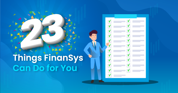 23 Things FinanSys Can Do for You