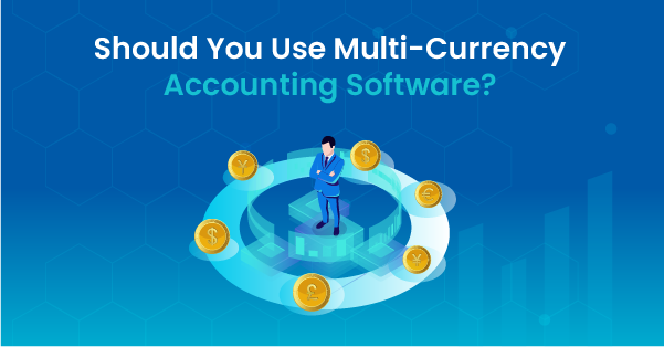 Should You Use Multi-Currency Accounting Software?