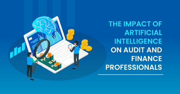 The Impact of Artificial Intelligence on Audit and Finance Professionals