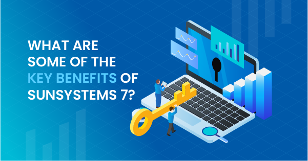 What Are Some of the Key Benefits of SunSystems 7?